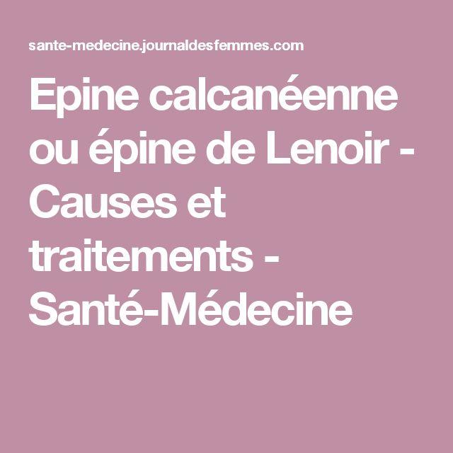 Epine calcanéenne ou épine de Lenoir - Causes et traitements - Santé-Médecine