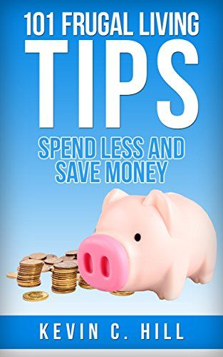 101 FRUGAL LIVING TIPS: SPEND LESS AND SAVE MORE