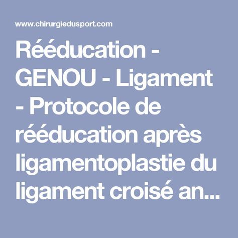 Rééducation - GENOU - Ligament - Protocole de rééducation après ligamentoplastie du ligament croisé antérieur  (LCA) du genou.