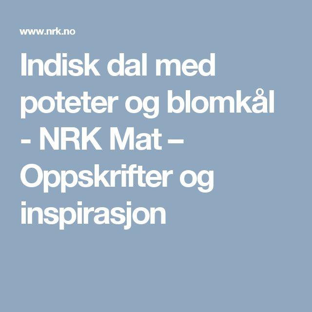 Indisk dal med poteter og blomkål - NRK Mat – Oppskrifter og inspirasjon