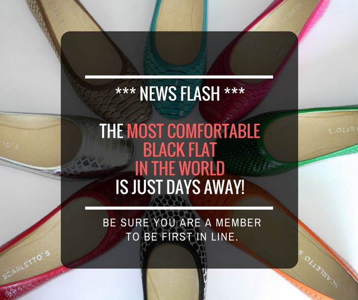 ****** THE BLACK FLAT IS JUST DAYS AWAY! ***** These will genuinely be the most comfortable flats you will ever own. With zero 'break-in' time, you will find them unbelievably comfortable from the very first second you put them on. Be sure you are signed up as a Scarlettos Member to be the first in line.
