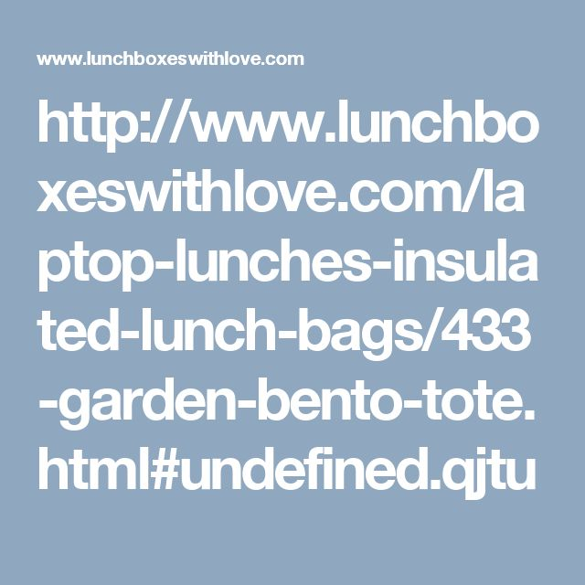 http://www.lunchboxeswithlove.com/laptop-lunches-insulated-lunch-bags/433-garden-bento-tote.html#undefined.qjtu