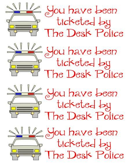 """Desk Police tickets~~Free. The student will receive a """"Ticket"""" if his/her desk does not meet clean desk requirements. They will have until the end of the day to clean their desk. If they do, I will reward them with a treat. After 3 """"Tickets"""", they will lose points on behavior for not following directions."""
