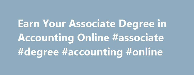 Earn Your Associate Degree in Accounting Online #associate #degree #accounting #online http://namibia.remmont.com/earn-your-associate-degree-in-accounting-online-associate-degree-accounting-online/  # Your Company Name Your Slogan Accounting Associate's Degree Programs Are you a recent high school graduate searching for a career or are you looking for a career change? Are you good with numbers and detail oriented? Are you looking for a career with good job prospects and a chance for…