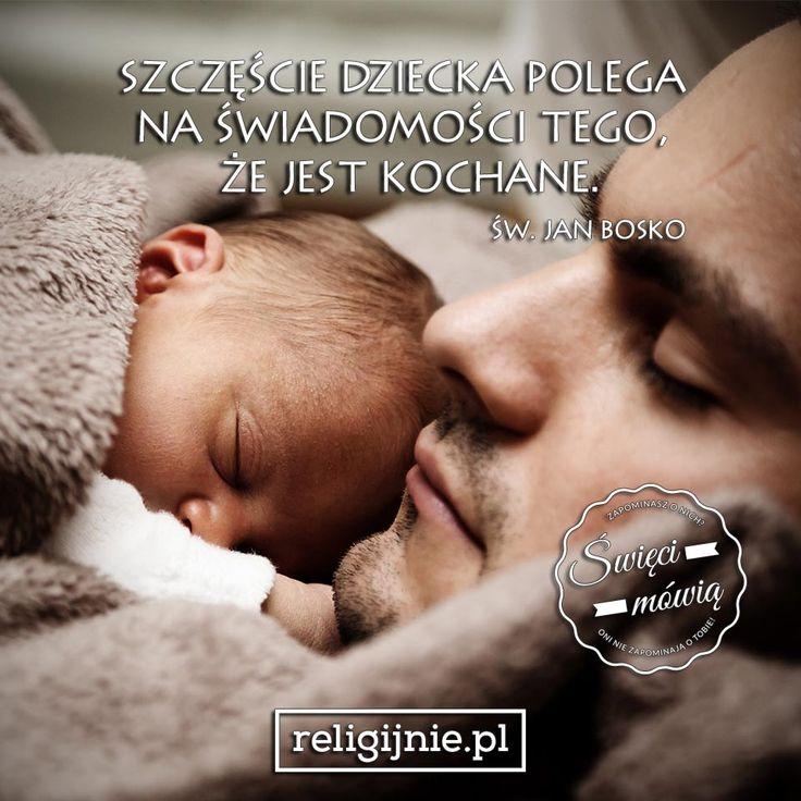 """""""Szczęście dziecka polega na świadomości tego, że jest kochane."""" (Św. Jan Bosko)"""