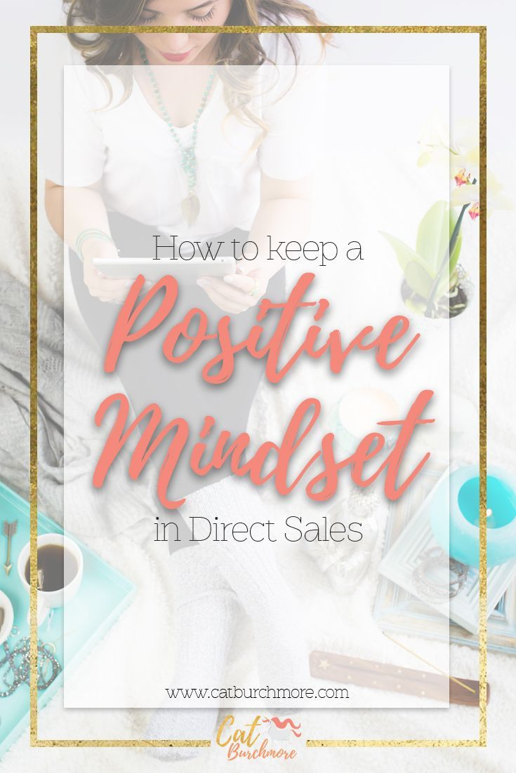 Hoe to keep a positive mindset in Direct Sales | Positivity | Direct Sales | Network Marketing | Mindset | Chronic Illness | Living with Cancer  via @catburchmore