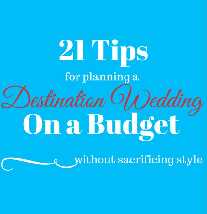 21 tips on how to plan a destination wedding on a budget without sacrificing style.