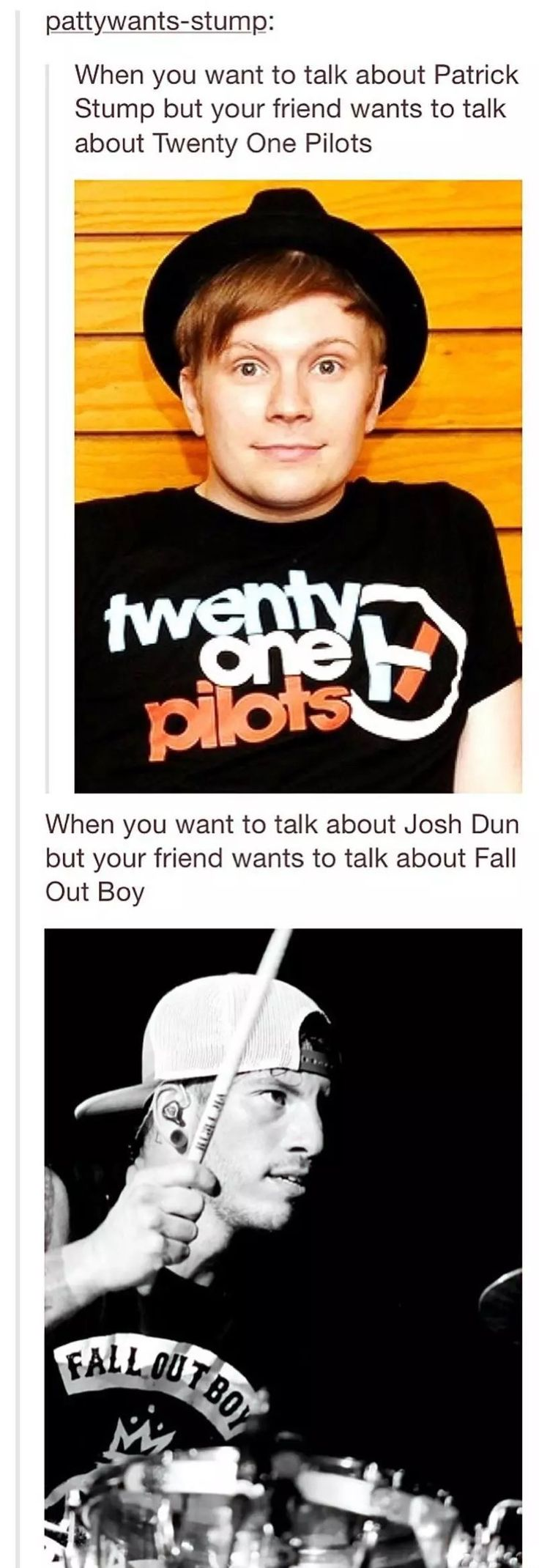 Twenty one pilots and fall out boy. I love how more people are starting to appreciate TØP!!