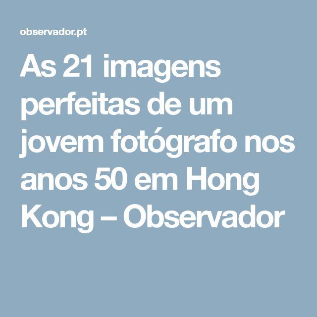 As 21 imagens perfeitas de um jovem fotógrafo nos anos 50 em Hong Kong – Observador