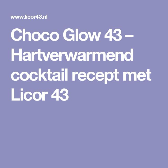Choco Glow 43 – Hartverwarmend cocktail recept met Licor 43