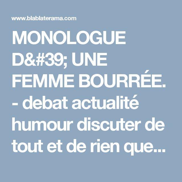 MONOLOGUE D' UNE FEMME BOURRÉE. - debat actualité humour discuter de tout et de rien question de tout un peu