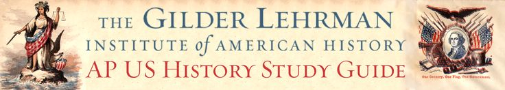 AP US History Study Guide from The Gilder Lehrman Institute of American History