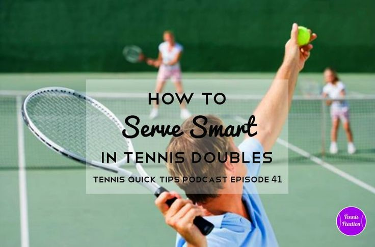 How to Serve Smart in Tennis Doubles - Tennis Quick Tips Podcast 41 Great tips and strategies for serving in doubles #tennis