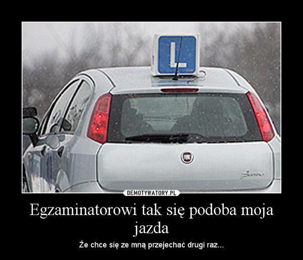 Egzaminatorowi tak się podoba moja jazda | LikePin.pl - Cytaty, Sentencje, Demoty