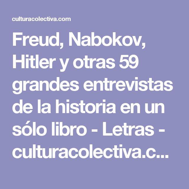 Freud, Nabokov, Hitler y otras 59 grandes entrevistas de la historia en un sólo libro - Letras - culturacolectiva.com