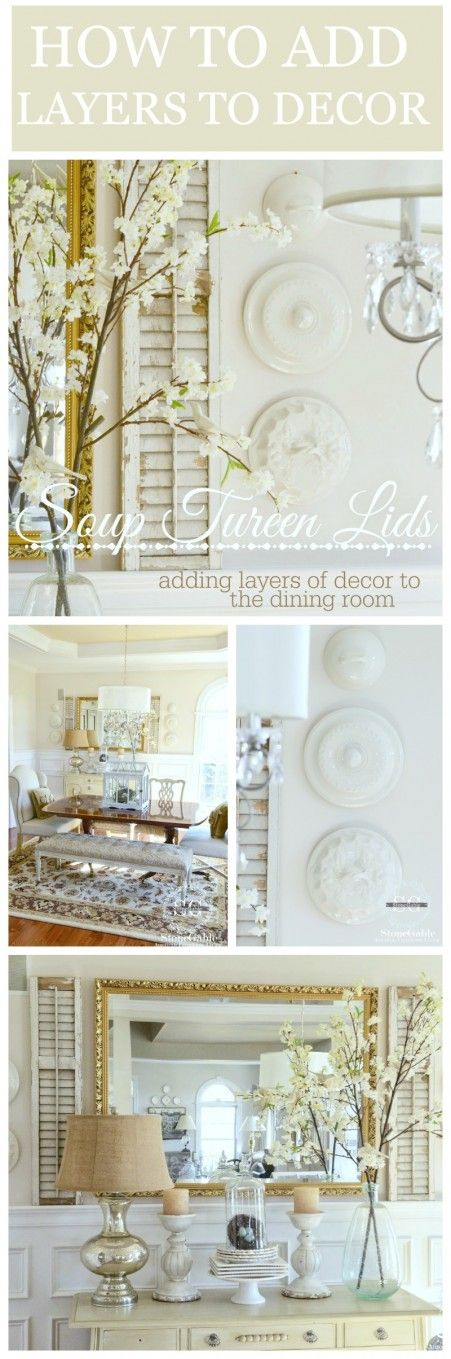HOW TO ADD LAYERS TO DECOR  using soup tureen lids.  Lots of inspiration and ideas.