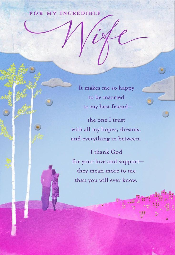 There have been tears of sadness and tears of joy; tough times and wonderful times; but through it all, you've always had the love and support of your wife. Honor her this birthday for her devotion, loyalty and affection with this card telling her exactly how you feel.