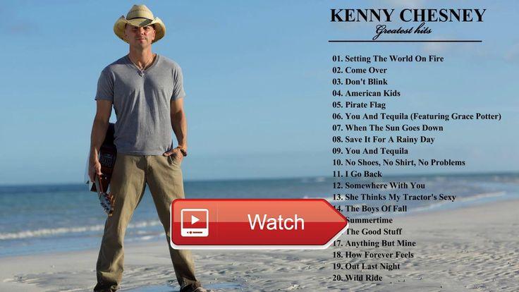 Kenny Chesney Best Of Playlist Kenny Chesney Greatest Hits  Kenny Chesney Best Of Playlist Kenny Chesney Greatest Hits
