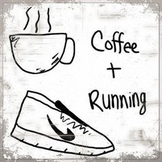 Running humor - makes this runner laugh.  YES to coffee + running!
