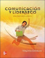 Dávalos Osorio, Virginia. Comunicación y liderazgo. Editorial: 	McGraw-Hill, 2012. ISBN: 9781456203917. Disponible en: Libros electrónicos de MCGRAW-HILL.