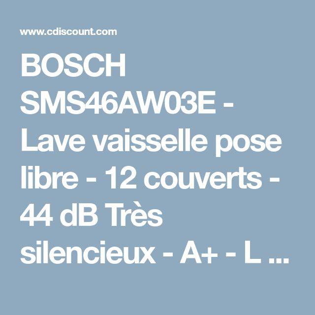 BOSCH SMS46AW03E - Lave vaisselle pose libre - 12 couverts - 44 dB Très silencieux - A+ - L 60cm - Moteur induction - Blanc - Achat / Vente lave-vaisselle - Cdiscount