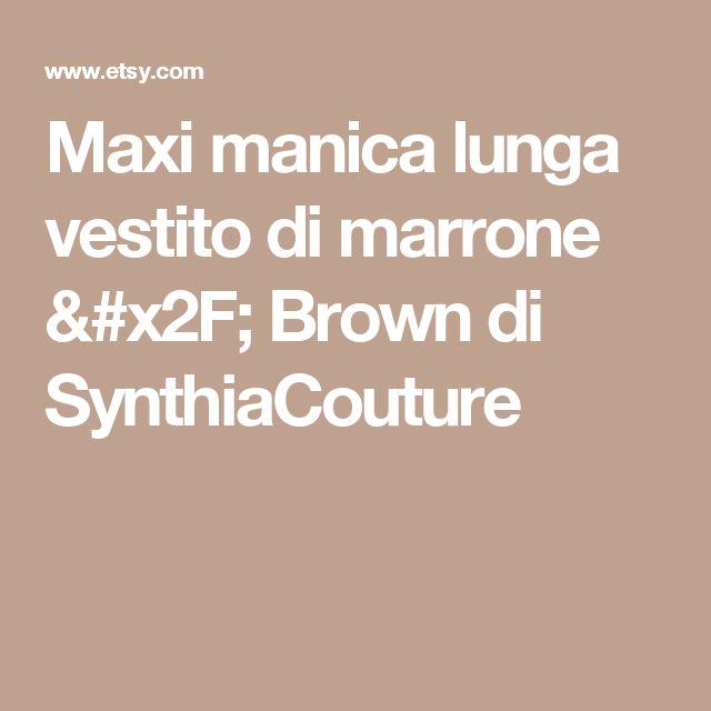 Maxi manica lunga vestito di marrone / Brown di SynthiaCouture