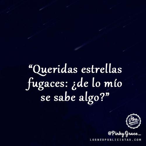 """""""Querida estrellas fugaces: ¿de lo mío se sabe algo?"""" - @PinkyGrace_"""