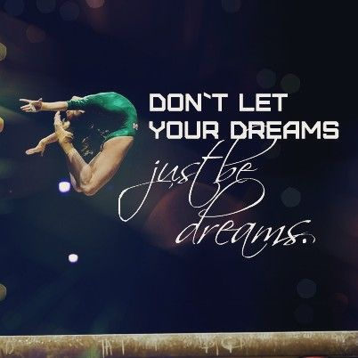 Don't let your dreams just be dreams.