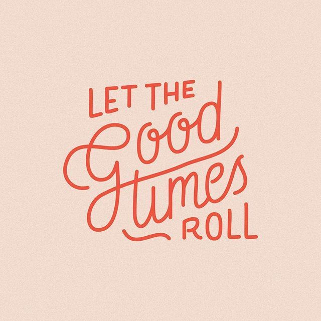 Let The Good Times Roll Lettering Quotes Typography Quotes Words