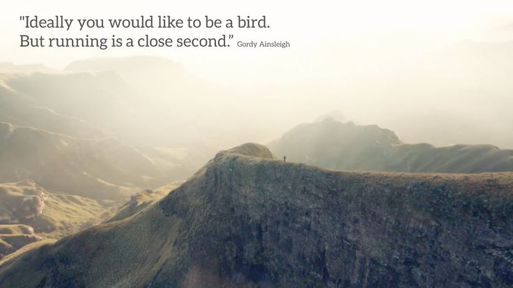"""Ideally you would like to be a bird. But running is a close second."" Gordy Ainsleigh"