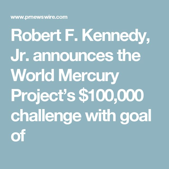 Robert F. Kennedy, Jr. announces the World Mercury Project's $100,000 challenge with goal of