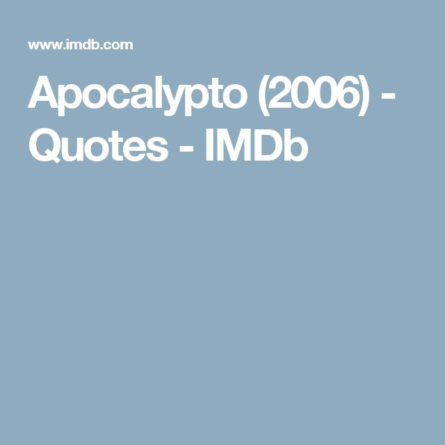 Apocalypto (2006) - Quotes - IMDb