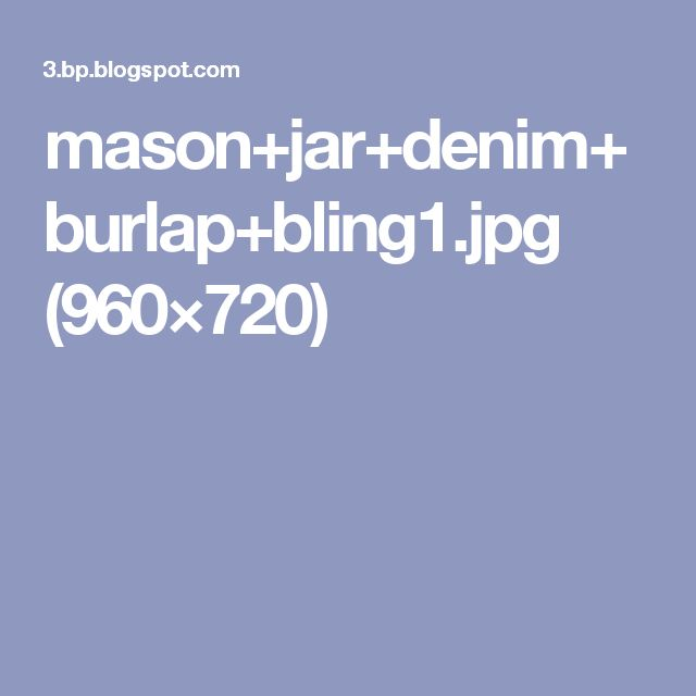 mason+jar+denim+burlap+bling1.jpg (960×720)