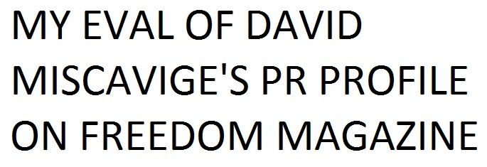 MY EVAL OF DAVID MISCAVIGE'S PR PROFILE ON FREEDOM MAGAZINE   #DavidMiscavige  #FreedomMagazine #Scientology