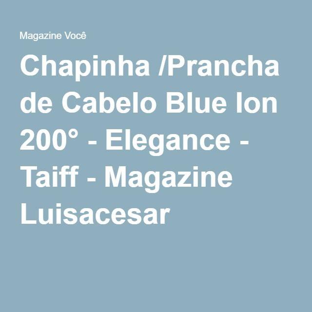 Chapinha /Prancha de Cabelo Blue Ion 200° - Elegance - Taiff - Magazine Luisacesar