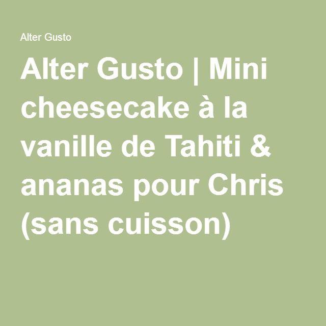 Alter Gusto | Mini cheesecake à la vanille de Tahiti & ananas pour Chris (sans cuisson) -
