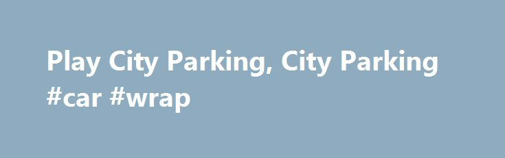 Play City Parking, City Parking #car #wrap http://cars.nef2.com/play-city-parking-city-parking-car-wrap/  #car city # City Parking City Parking is a new car parking game. The point of the game is to drive your car to the paking space dodging cars and then park it like it should. In this particular parking game you get to drive 3 cars. Parking games online are fun to play and you can find them almost anywhere. City Parking is one of these nice driving games that you have to try. It is so…
