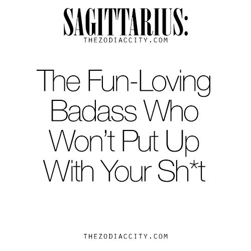 Zodiac Sagittarius: The Fun-Loving Badass Who Won't Put Up With Your Sh*t.For more information on the zodiac signs, click here.