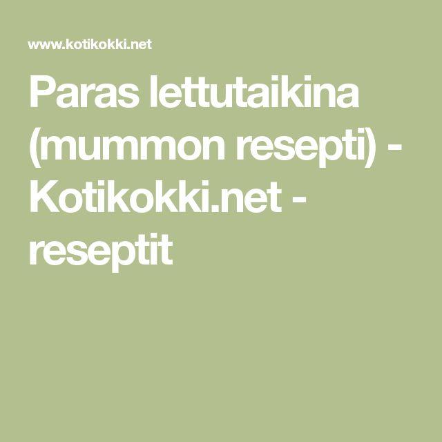 Paras lettutaikina (mummon resepti) - Kotikokki.net - reseptit