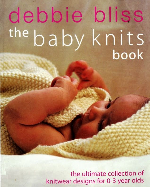 The Baby Knits Book by Debbie Bliss - https://get.google.com/albumarchive/105031261825226619211/album/AF1QipOiGjA836Z-mm0fr0-QeLvEqpQ9BJ5vVyBz_2wc