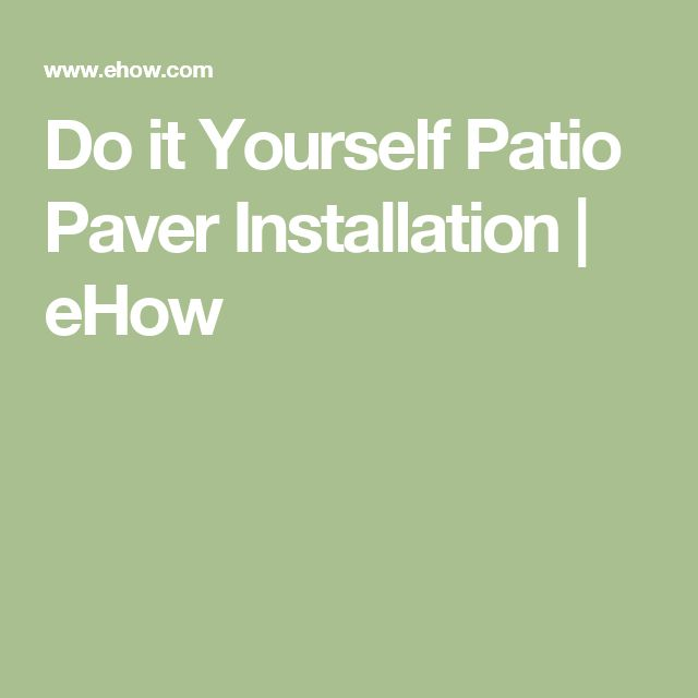 Do It Yourself Patio Paver Installation | EHow