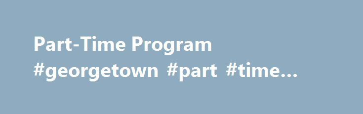 """Part-Time Program #georgetown #part #time #mba http://mesa.nef2.com/part-time-program-georgetown-part-time-mba/  # Part-Time Program Georgetown Law has a long tradition of providing quality legal education to working students. In fact, we were founded as an evening program. In 1870, the first catalog announced that """"[t]he exercises will be held in the evening in order to facilitate the attendance of gentlemen who are engaged in the service of the Government."""" This tradition continues nearly…"""