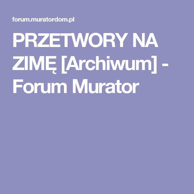 PRZETWORY NA ZIMĘ [Archiwum]  - Forum Murator