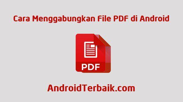 Cara Menggabungkan File Pdf Di Android Secara Offline Lagu Android Membaca