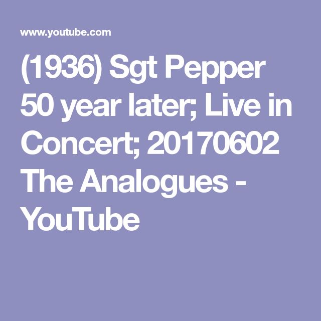(1936) Sgt Pepper 50 year later; Live in Concert; 20170602   The Analogues - YouTube