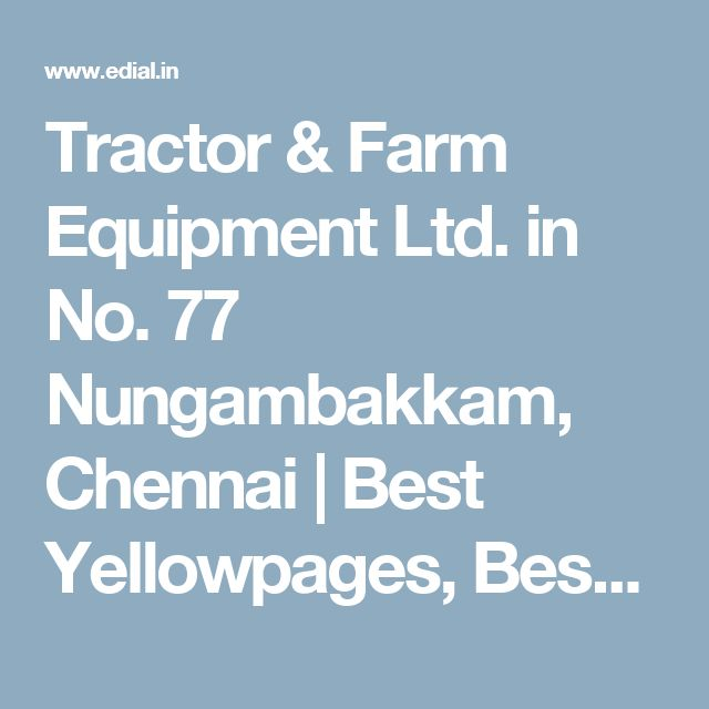 Tractor & Farm Equipment Ltd. in No. 77 Nungambakkam, Chennai | Best Yellowpages, Best Commercial Vehicle Dealers, India