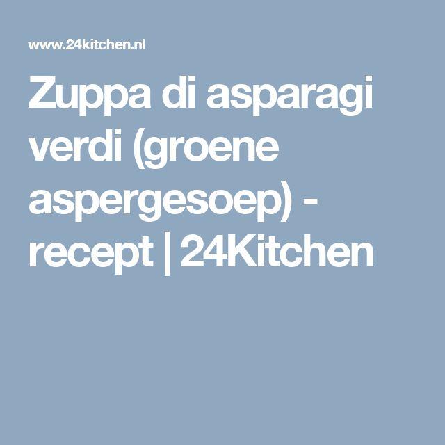 Zuppa di asparagi verdi (groene aspergesoep) - recept   24Kitchen