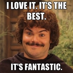 Nacho Libre - I love it. It's the best. it's fantastic.  Oh my gosh! Someone finally made a damn Nacho Libre meme... My life is complete ^_^