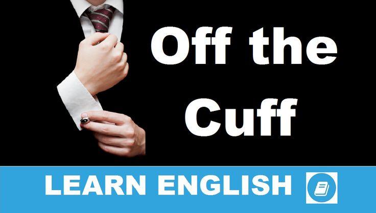 Off the Cuff. Lássuk, mit jelent ez az angol idióma és hogyan használhatjuk a hétköznapi társalgásban! Feliratozott angol szókincsfejlesztő videó lecke.
