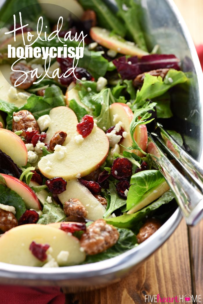 Holiday Honeycrisp Salad   full of flavor and texture  this gorgeous salad is loaded with fresh apple slices  crunchy candied pecans  chewy dried cranberries  and salty blue cheese  all dressed with a tangy sweet apple cider vinaigrette atop a bed of your favorite salad greens   so vibrant and tasty you  39 ll want to make it an annual addition to your Thanksgiving or Christmas menu    FiveHeartHome com